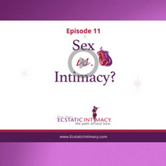 Episode 11 Sex vs Intimacy
