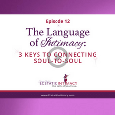 Episode 12 The Language of Intimacy 3 Keys to Connecting Soul to Soul